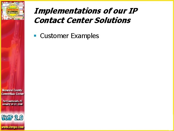 Implementations of our IP Contact Center Solutions § Customer Examples 19