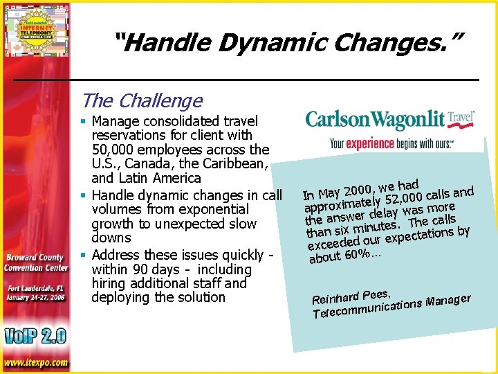 """""""Handle Dynamic Changes. """" The Challenge § Manage consolidated travel reservations for client with"""