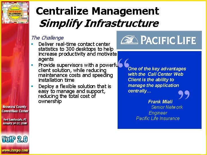 """Centralize Management Simplify Infrastructure The Challenge § Deliver real-time contact center § """" One"""