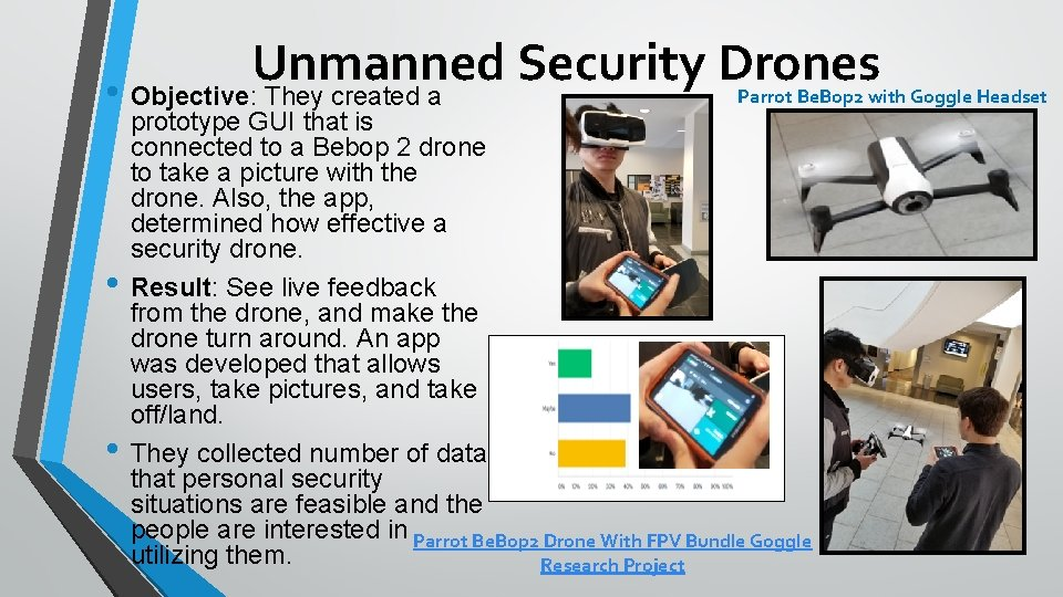 Unmanned Security Drones • Objective: They created a Parrot Be. Bop 2 with Goggle