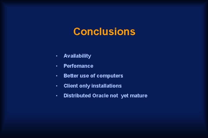 Conclusions • Availability • Perfomance • Better use of computers • Client only installations