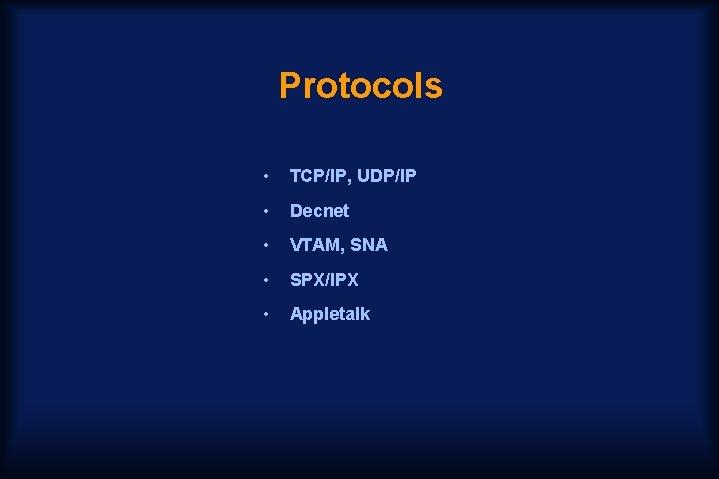 Protocols • TCP/IP, UDP/IP • Decnet • VTAM, SNA • SPX/IPX • Appletalk