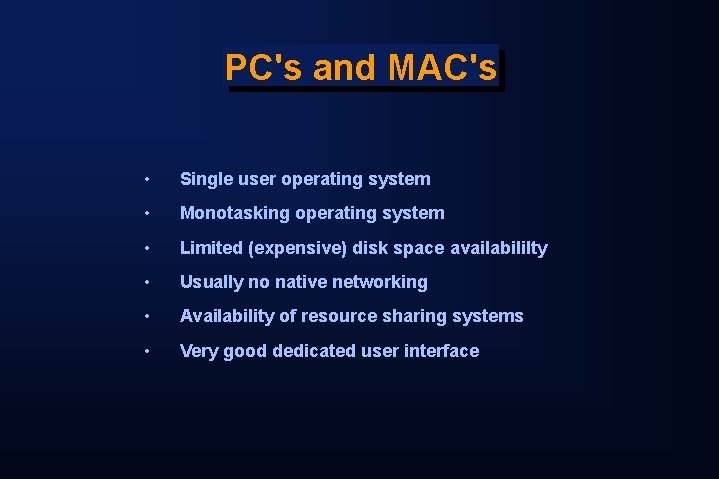 PC's and MAC's • Single user operating system • Monotasking operating system • Limited