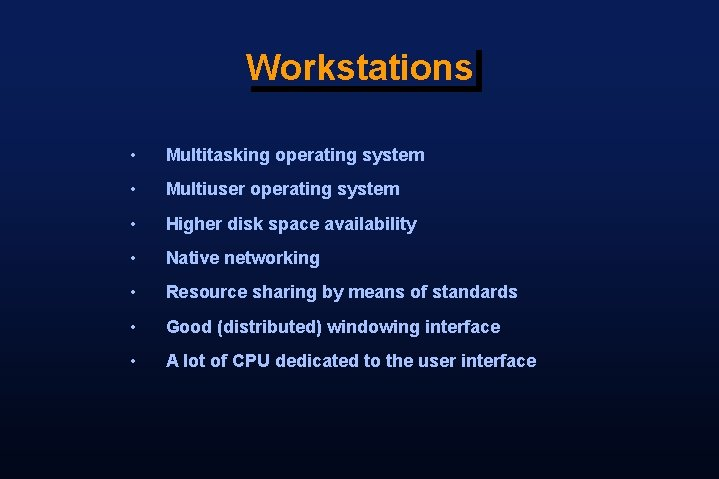 Workstations • Multitasking operating system • Multiuser operating system • Higher disk space availability