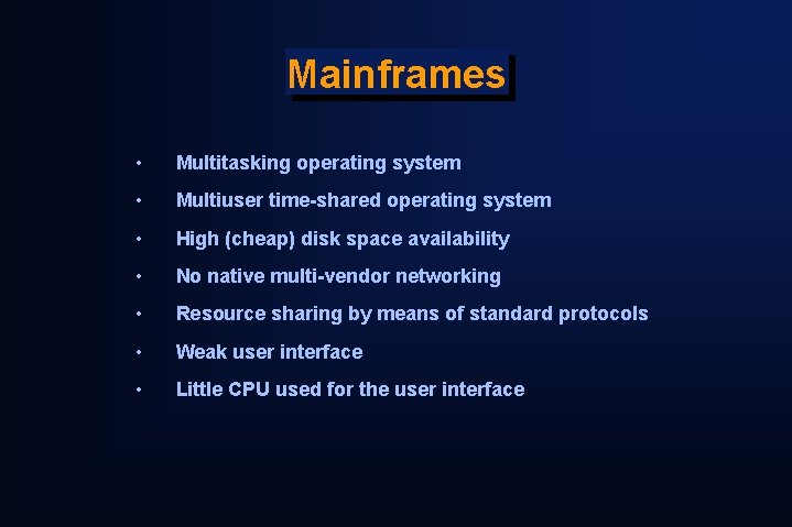 Mainframes • Multitasking operating system • Multiuser time-shared operating system • High (cheap) disk