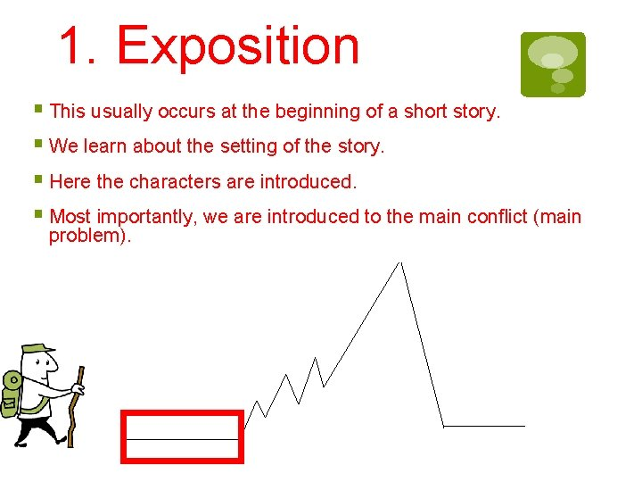 1. Exposition § This usually occurs at the beginning of a short story. §