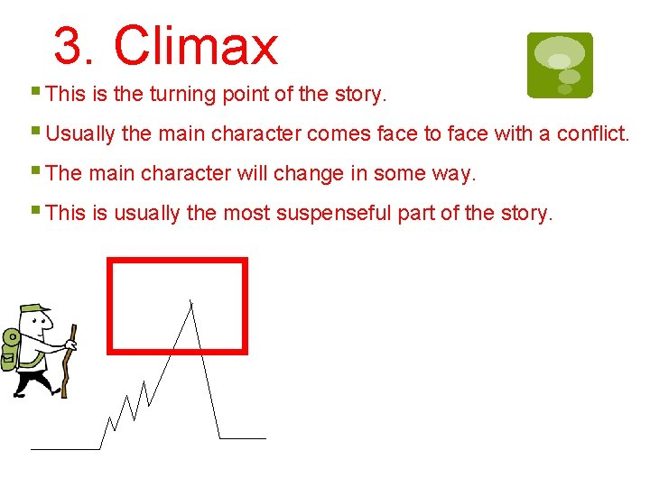 3. Climax § This is the turning point of the story. § Usually the