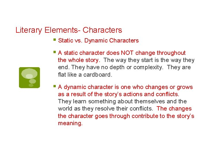 Literary Elements- Characters § Static vs. Dynamic Characters § A static character does NOT
