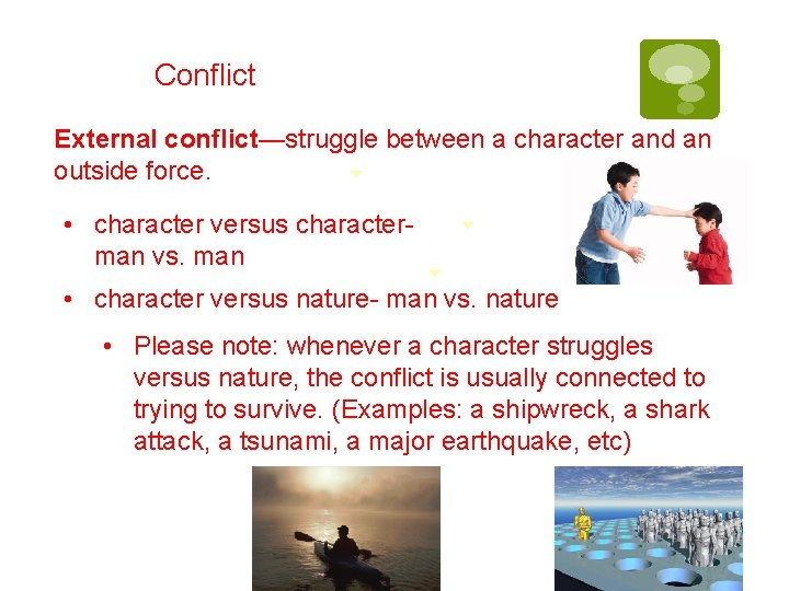 Conflict External conflict—struggle between a character and an outside force. • character versus characterman