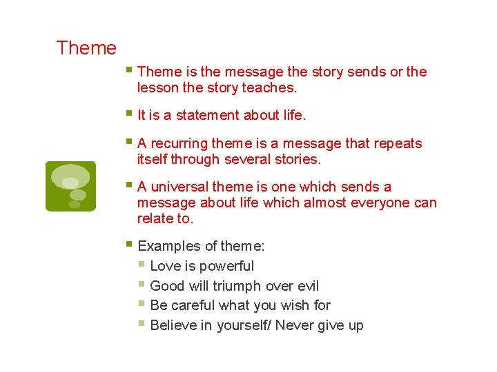 Theme § Theme is the message the story sends or the lesson the story