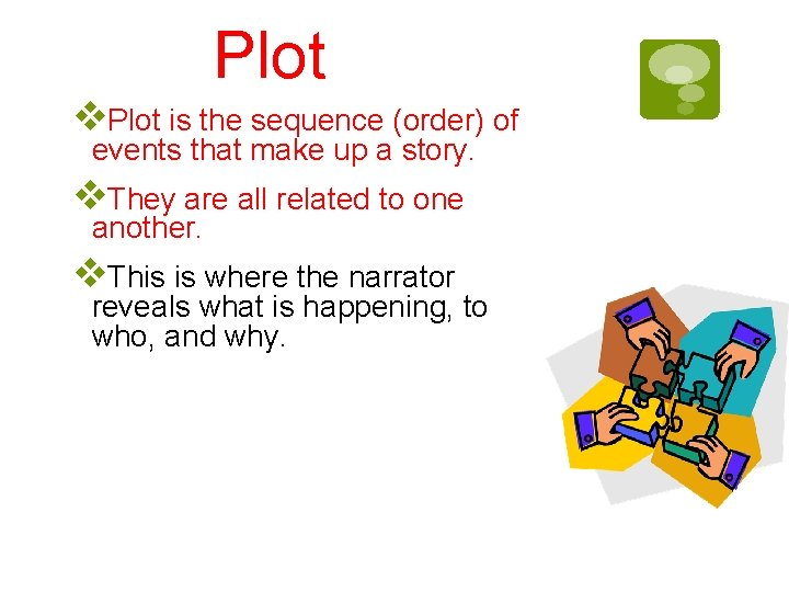 Plot v. Plot is the sequence (order) of events that make up a story.
