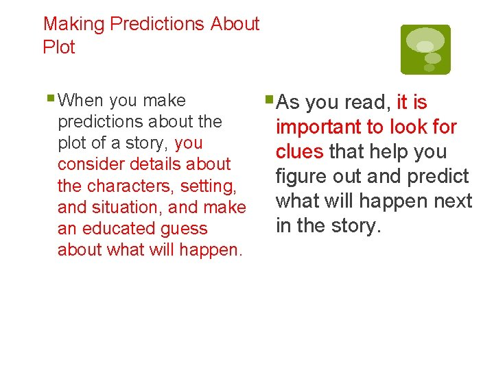 Making Predictions About Plot § When you make predictions about the plot of a