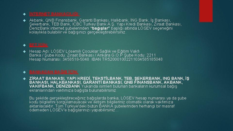 İNTERNET BANKACILIĞI; Akbank, QNB Finansbank, Garanti Bankası, Halkbank, İNG Bank, İş Bankası, Şekerbank,