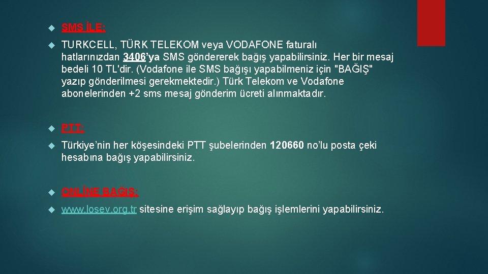 SMS İLE; TURKCELL, TÜRK TELEKOM veya VODAFONE faturalı hatlarınızdan 3406'ya SMS göndererek bağış