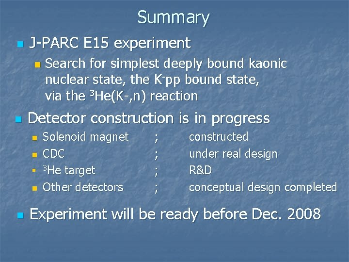 Summary n J-PARC E 15 experiment n n Detector construction is in progress n