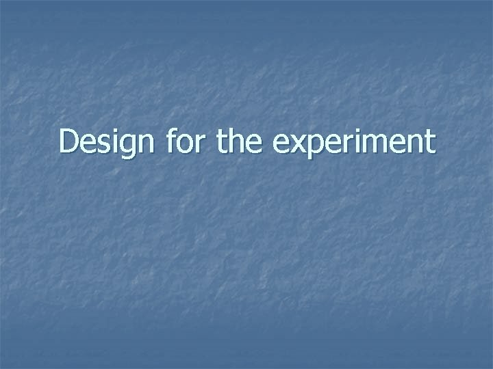 Design for the experiment