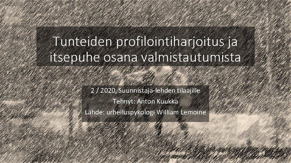 Tunteiden profilointiharjoitus ja itsepuhe osana valmistautumista 2 / 2020, Suunnistaja-lehden tilaajille Tehnyt: Anton Kuukka