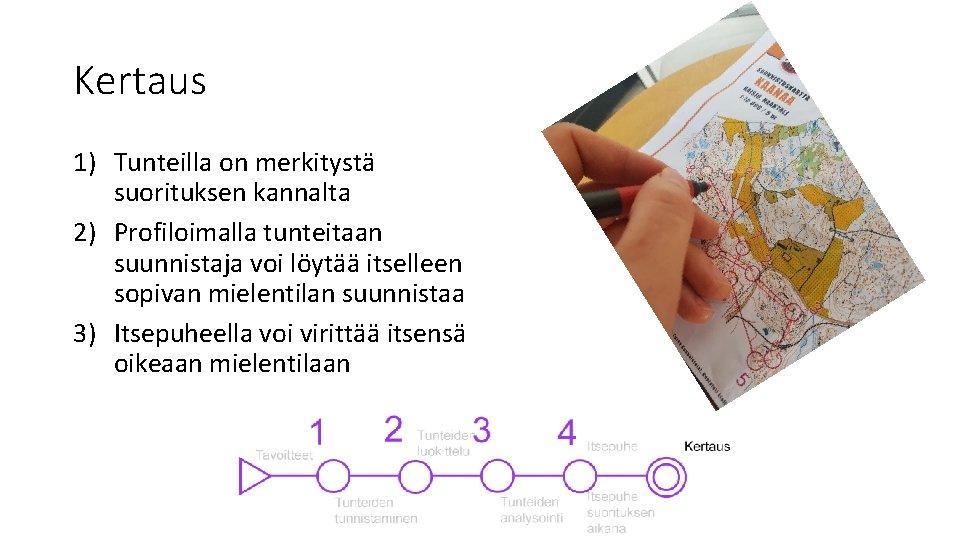 Kertaus 1) Tunteilla on merkitystä suorituksen kannalta 2) Profiloimalla tunteitaan suunnistaja voi löytää itselleen