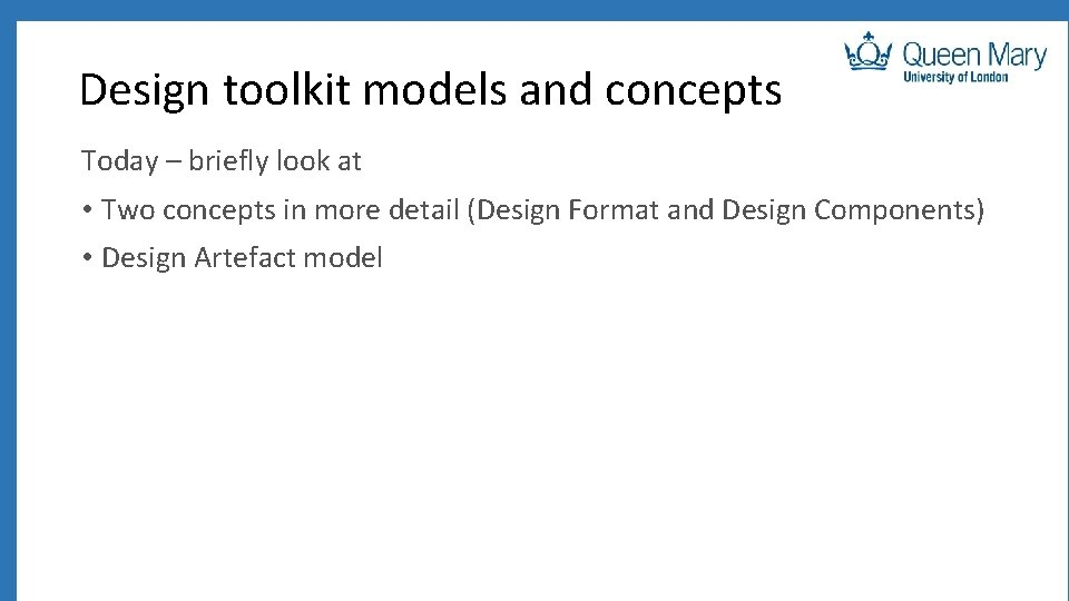 Design toolkit models and concepts Today – briefly look at • Two concepts in