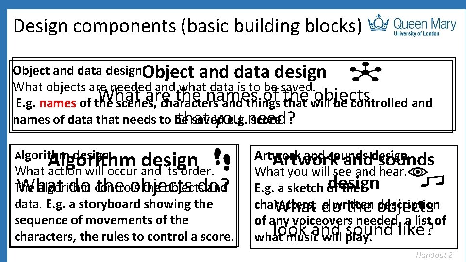 Design components (basic building blocks) Object and data design What objects are needed and