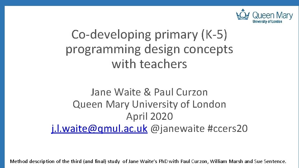 Co-developing primary (K-5) programming design concepts with teachers Jane Waite & Paul Curzon Queen