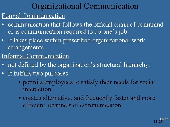 Organizational Communication Formal Communication • communication that follows the official chain of command or