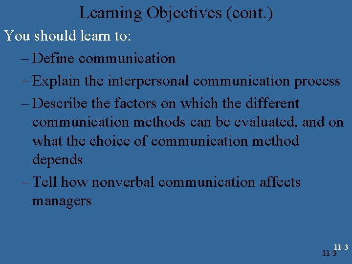 Learning Objectives (cont. ) You should learn to: – Define communication – Explain the