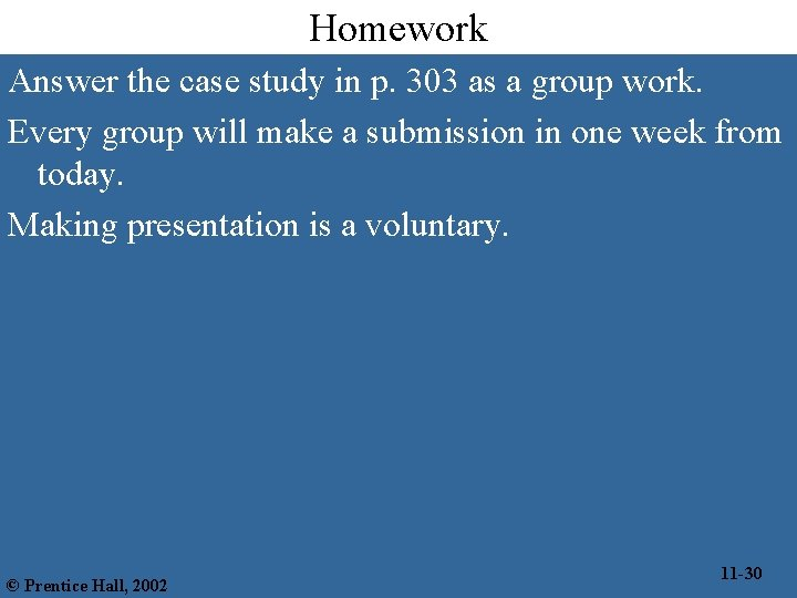 Homework Answer the case study in p. 303 as a group work. Every group
