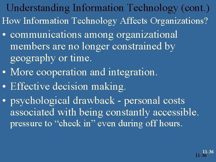 Understanding Information Technology (cont. ) How Information Technology Affects Organizations? • communications among organizational