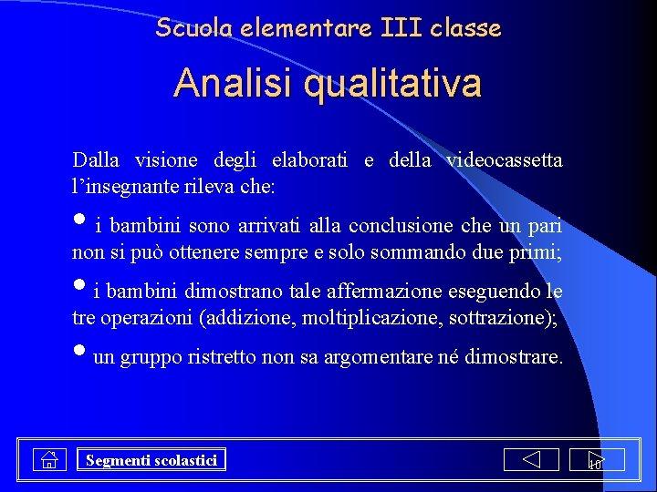 Scuola elementare III classe Analisi qualitativa Dalla visione degli elaborati e della videocassetta l'insegnante