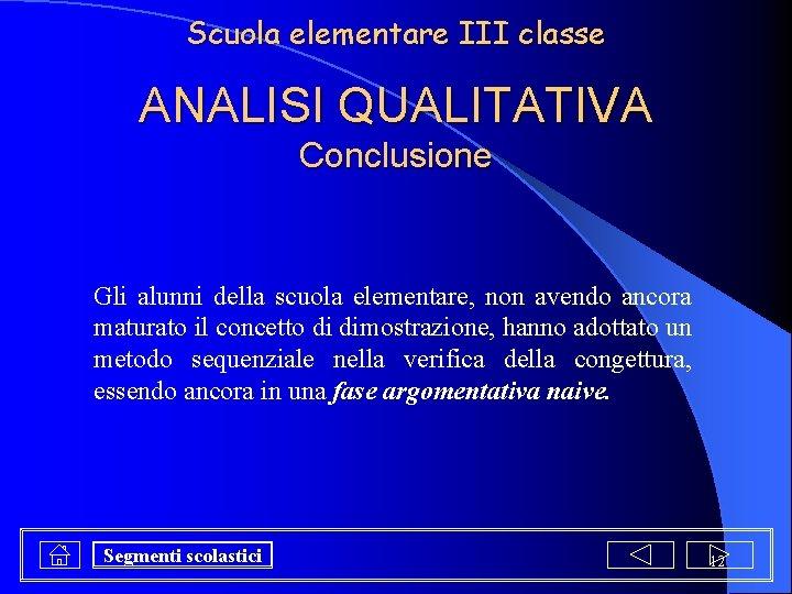 Scuola elementare III classe ANALISI QUALITATIVA Conclusione Gli alunni della scuola elementare, non avendo