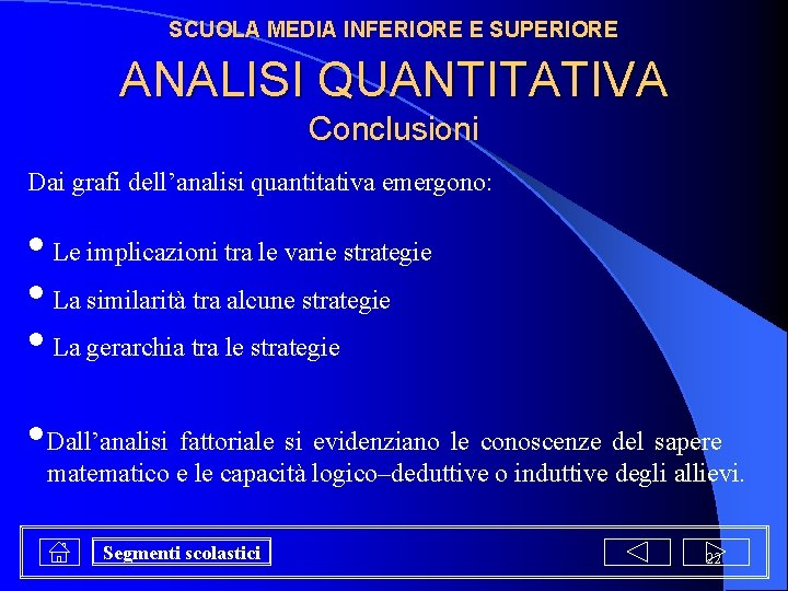 SCUOLA MEDIA INFERIORE E SUPERIORE ANALISI QUANTITATIVA Conclusioni Dai grafi dell'analisi quantitativa emergono: •