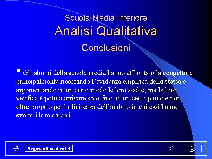 Scuola Media Inferiore Analisi Qualitativa Conclusioni • Gli alunni della scuola media hanno affrontato