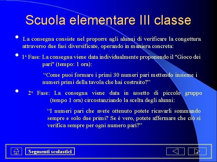 Scuola elementare III classe • La consegna consiste nel proporre agli alunni di verificare