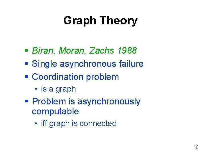 Graph Theory § Biran, Moran, Zachs 1988 § Single asynchronous failure § Coordination problem