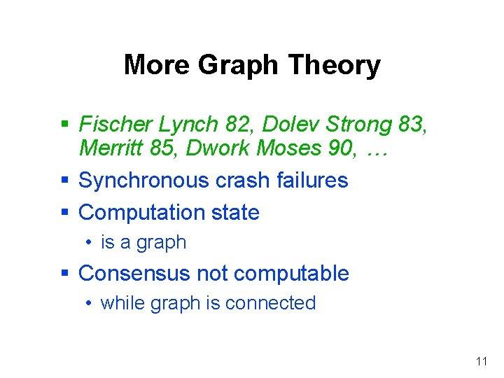 More Graph Theory § Fischer Lynch 82, Dolev Strong 83, Merritt 85, Dwork Moses