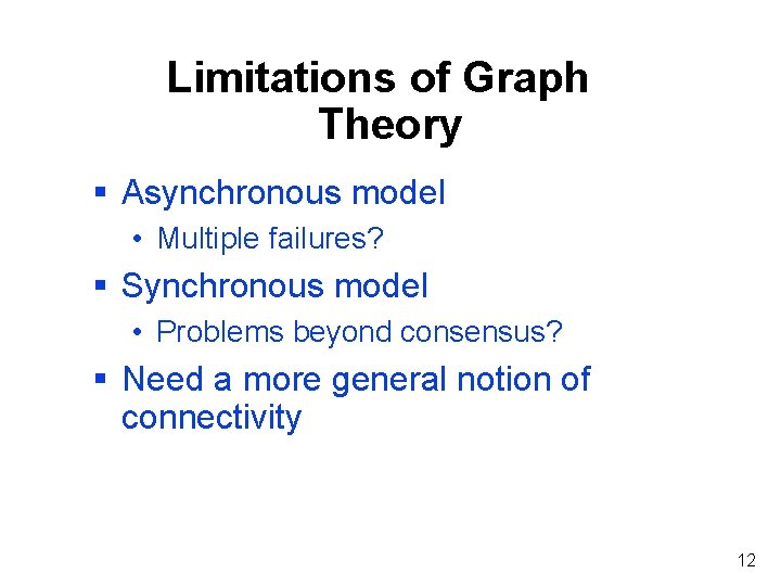 Limitations of Graph Theory § Asynchronous model • Multiple failures? § Synchronous model •