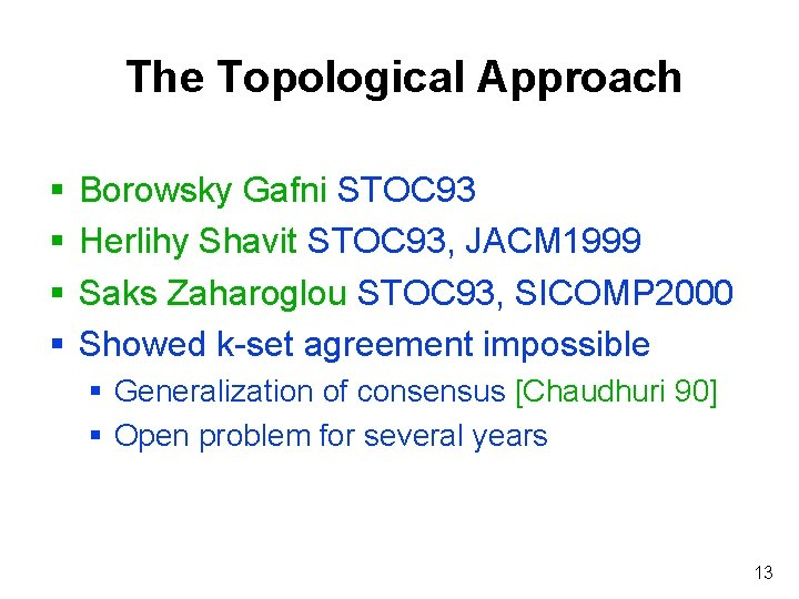 The Topological Approach § § Borowsky Gafni STOC 93 Herlihy Shavit STOC 93, JACM