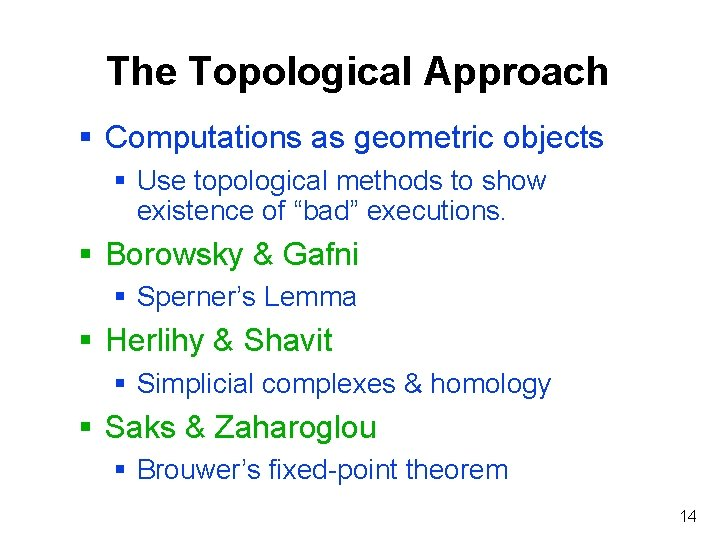 The Topological Approach § Computations as geometric objects § Use topological methods to show