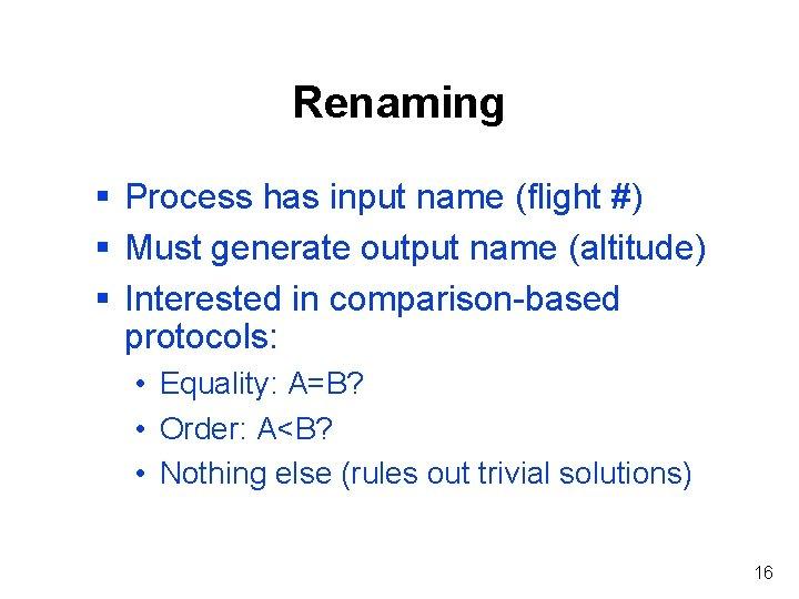 Renaming § Process has input name (flight #) § Must generate output name (altitude)