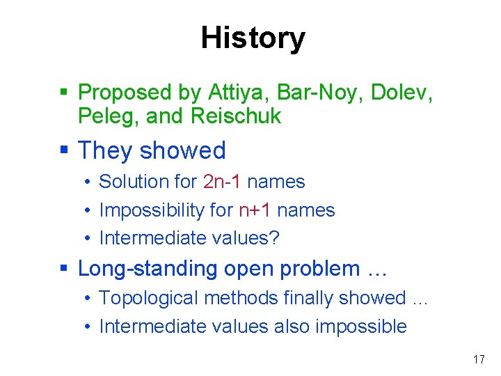 History § Proposed by Attiya, Bar-Noy, Dolev, Peleg, and Reischuk § They showed •