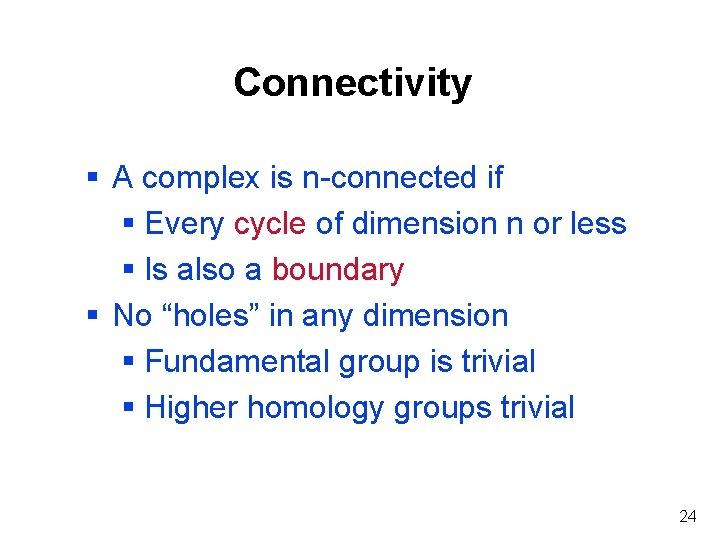 Connectivity § A complex is n-connected if § Every cycle of dimension n or
