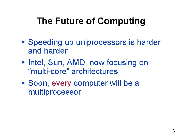 The Future of Computing § Speeding up uniprocessors is harder and harder § Intel,