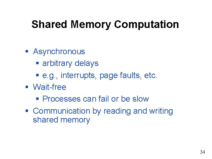 Shared Memory Computation § Asynchronous § arbitrary delays § e. g. , interrupts, page