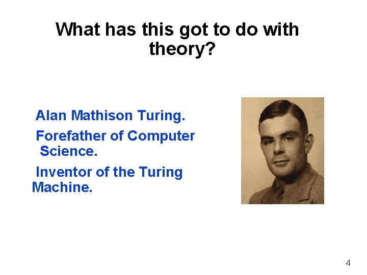 What has this got to do with theory? Alan Mathison Turing. Forefather of Computer