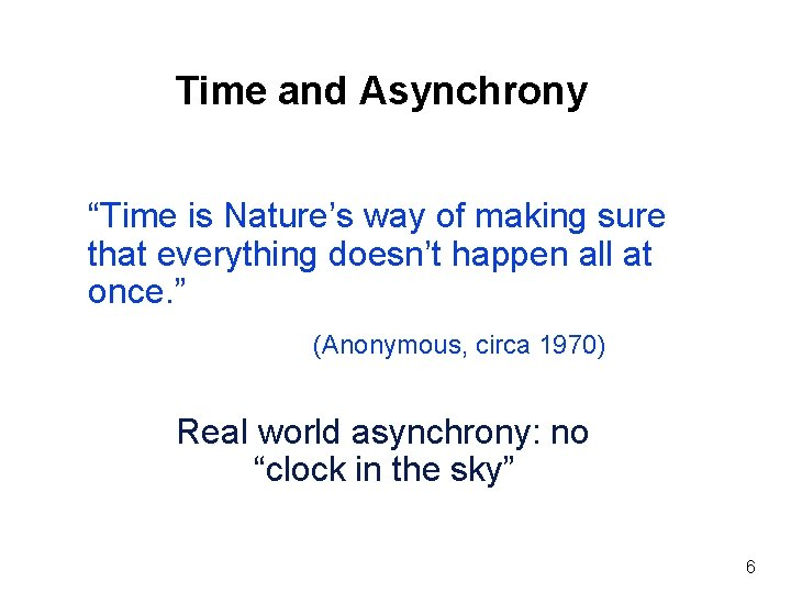 """Time and Asynchrony """"Time is Nature's way of making sure that everything doesn't happen"""