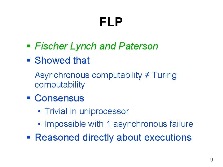 FLP § Fischer Lynch and Paterson § Showed that Asynchronous computability ≠ Turing computability
