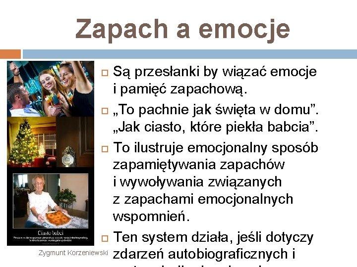 """Zapach a emocje Zygmunt Korzeniewski Są przesłanki by wiązać emocje i pamięć zapachową. """"To"""
