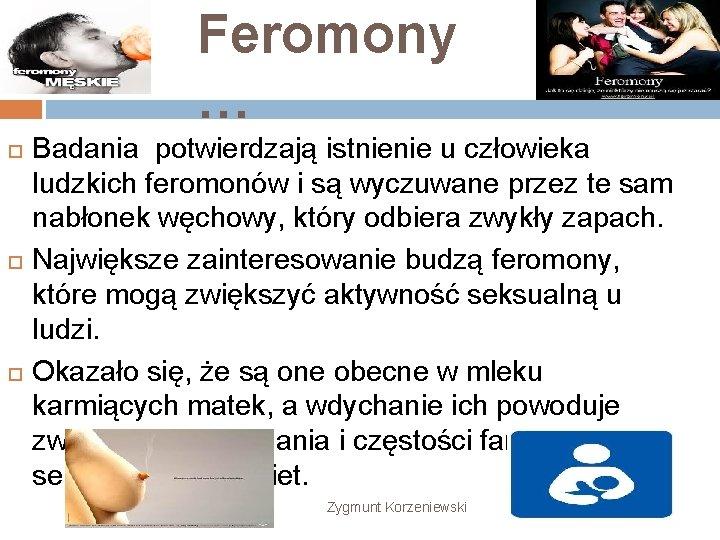 Feromony … Badania potwierdzają istnienie u człowieka ludzkich feromonów i są wyczuwane przez te