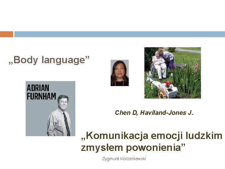 """""""Body language"""" Chen D, Haviland-Jones J. """"Komunikacja emocji ludzkim zmysłem powonienia"""" Zygmunt Korzeniewski"""